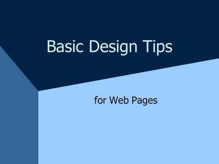 Basic Design Tips for Web Pages. Alignment Left, right, center Choose one alignment and use it on the entire page Align form elements, table elements,