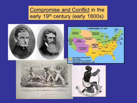 Compromise and Conflict in the early 19 th century (early 1800s)