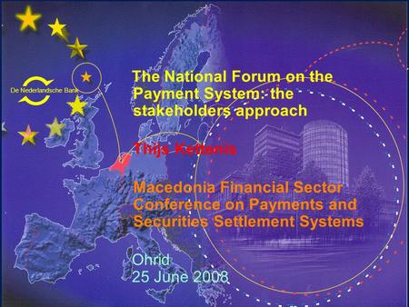 De Nederlandsche Bank Eurosysteem The National Forum on the Payment System: the stakeholders approach Thijs Kettenis Macedonia Financial Sector Conference.