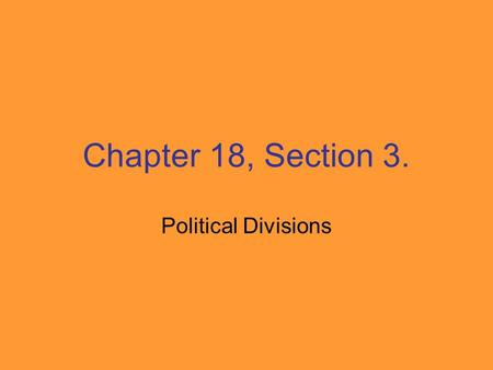 Chapter 18, Section 3. Political Divisions. The Republican Party became the party dedicated to stopping the spread of slavery.