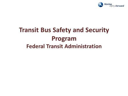 Transit Bus Safety and Security Program Federal Transit Administration.