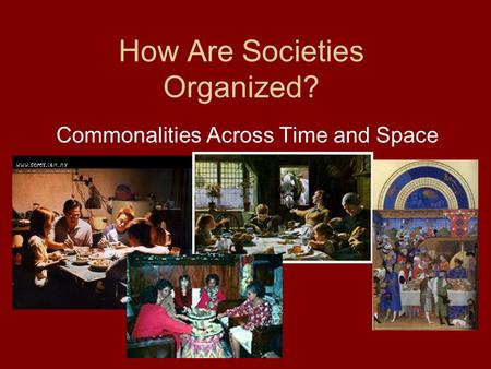 How Are Societies Organized? Commonalities Across Time and Space.