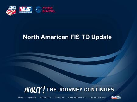 North American FIS TD Update. Entry Responsibility USSA Staff –NorAm Cups –National Championships –Out of country competitions –FIS-U for USA non-school.