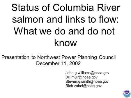 Status of Columbia River salmon and links to flow: What we do and do not know Presentation to Northwest Power Planning Council December 11, 2002