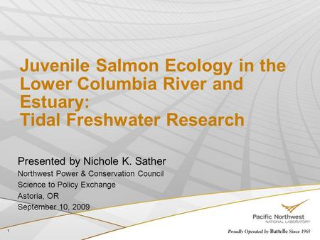 4/24/2017 Juvenile Salmon Ecology in the Lower Columbia River and Estuary: Tidal Freshwater Research Presented by Nichole K. Sather Northwest Power &