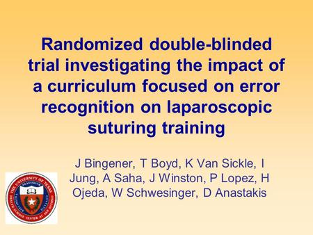 Randomized double-blinded trial investigating the impact of a curriculum focused on error recognition on laparoscopic suturing training J Bingener, T Boyd,