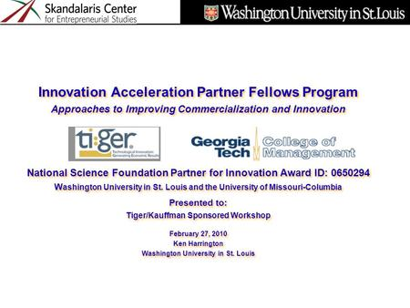 Innovation Acceleration Partner Fellows Program Approaches to Improving Commercialization and Innovation National Science Foundation Partner for Innovation.