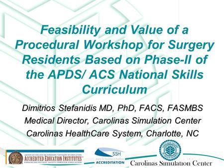 Feasibility and Value of a Procedural Workshop for Surgery Residents Based on Phase-II of the APDS/ ACS National Skills Curriculum Dimitrios Stefanidis.