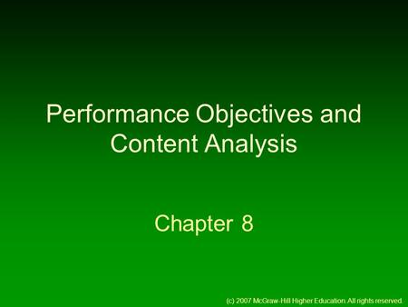 Performance Objectives and Content Analysis Chapter 8 (c) 2007 McGraw-Hill Higher Education. All rights reserved.