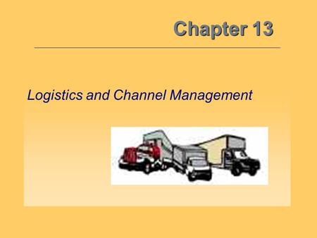 Chapter 13 Logistics and Channel Management. Logistics13 Objective 1: L ogistics Planning, implementing, and controlling the physical flows of materials.