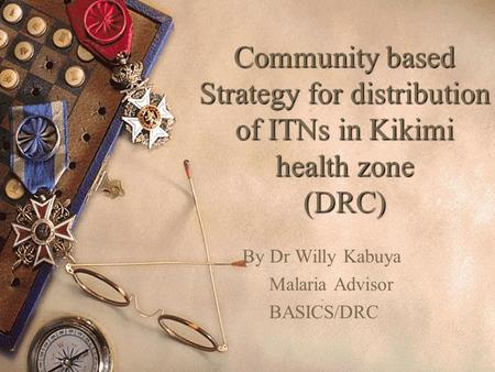 Community based Strategy for distribution of ITNs in Kikimi health zone (DRC) By Dr Willy Kabuya Malaria Advisor BASICS/DRC.