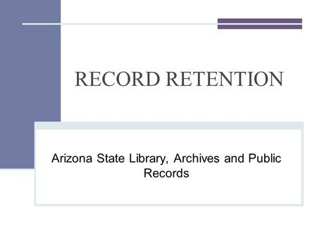 RECORD RETENTION Arizona State Library, Archives and Public Records.
