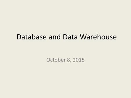 Database and Data Warehouse October 8, 2015. 2 LEARNING GOALS  Explain basic concepts of data management.  Describe traditional file systems and identify.