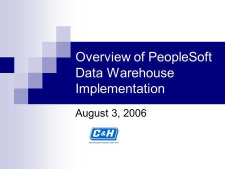 Overview of PeopleSoft Data Warehouse Implementation August 3, 2006.