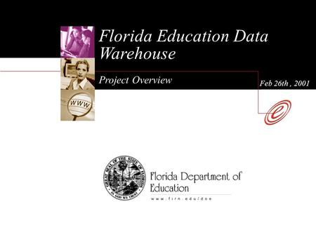 Florida Education Data Warehouse Project Overview Feb 26th, 2001.
