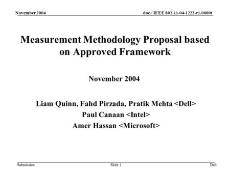 Doc.: IEEE 802.11-04-1222-r1-0000t Submission November 2004 DellSlide 1 Measurement Methodology Proposal based on Approved Framework Liam Quinn, Fahd Pirzada,