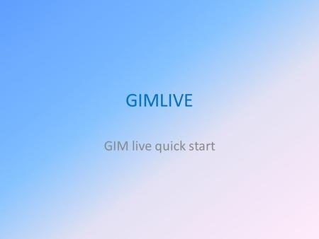 GIMLIVE GIM live quick start. What is GIMlive GIMlive is an online reporting system. You will find a total stock summary and a stock summary per complex,