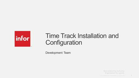 Template v4 September 27, 2012 1 Copyright © 2012. Infor. All Rights Reserved. www.infor.com 1 Time Track Installation and Configuration Development Team.