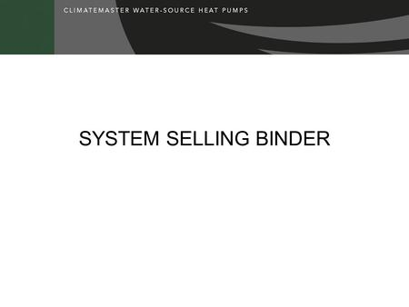 SYSTEM SELLING BINDER. WHY NOT HEAT PUMPS COST TOO MUCH TO BUY COST TOO MUCH TO OPERATE COST TOO MUCH TO MAINTAIN TOO COMPLICATED TOO NOISY.