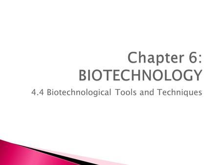Chapter 6: BIOTECHNOLOGY 4.4 Biotechnological Tools and Techniques.