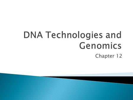 Chapter 12. Genetic Technologies  Biotechnology  manipulation of organisms or their components to make useful products  Wine, cheese  Livestock selective.