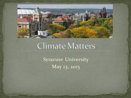 Syracuse University May 13, 2015. Why Assess? What is the Process? Where Do We Start?