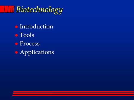 Biotechnology l Introduction l Tools l Process l Applications.
