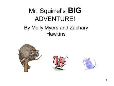 1 Mr. Squirrel's BIG ADVENTURE! By Molly Myers and Zachary Hawkins.