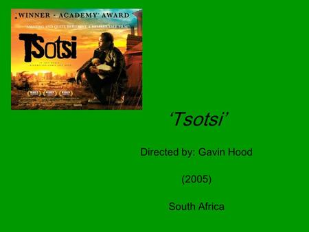 'Tsotsi' Directed by: Gavin Hood (2005) South Africa.