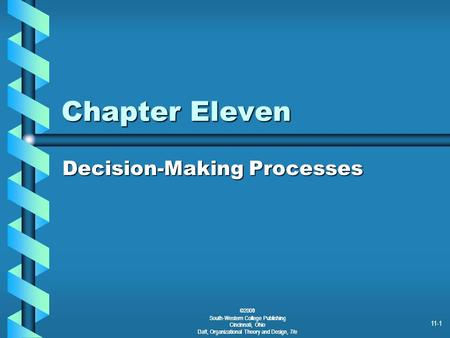 ©2000 South-Western College Publishing Cincinnati, Ohio Daft, Organizational Theory and Design, 7/e 11-1 Chapter Eleven Decision-Making Processes ©2001.