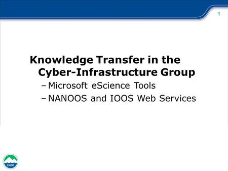 1 Knowledge Transfer in the Cyber-Infrastructure Group –Microsoft eScience Tools –NANOOS and IOOS Web Services.