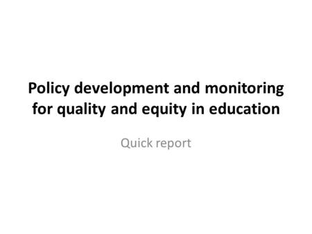 Policy development and monitoring for quality and equity in education Quick report.