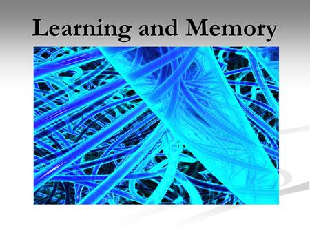 Learning and Memory. What is Learning? A relatively permanent change in behavior caused by experience A relatively permanent change in behavior caused.