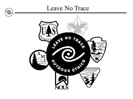 Leave No Trace. What about the Boy Scouts? Kids out of control Way too much noise Group sizes way too big Camping skills badly out of date Inappropriate.