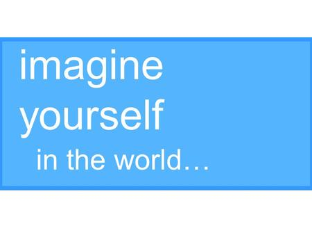 Imagine yourself in the world…. Young Adults in Global Mission.