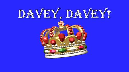 Davey, Davey! Show me the way to go Davey, Davey! So, Lord that You will know (repeat)