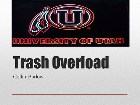 Trash Overload Collin Barlow. Clean Up After Yourselves Trash build up at the Utah Utes footballs games caused by fans leaving their trash instead of.