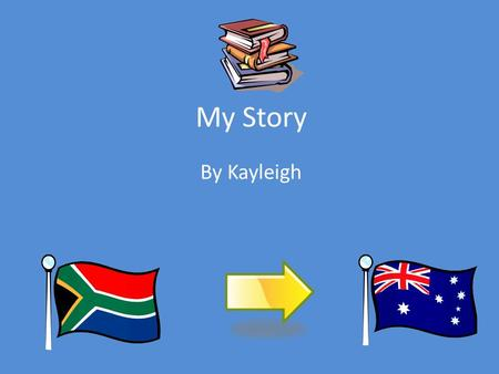 My Story By Kayleigh. Introduction Before I was here in this wonderful country Australia I was living in Africa with my family. In this slide show I will.