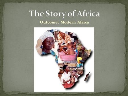 Outcome: Modern Africa. 1. Setting the Stage: a. European colonization has left quite a mess on the African continent making it difficult for various.