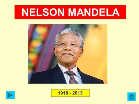 NELSON MANDELA 1918 - 2013. r) At school, Mandela was given the name 'Nelson' by his first teacher. 2 - r.