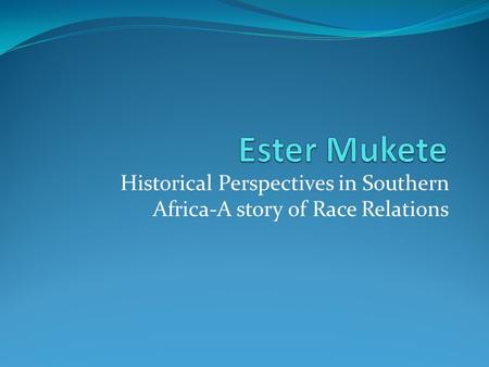 Historical Perspectives in Southern Africa-A story of Race Relations.