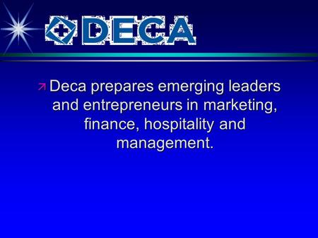 Ä Deca prepares emerging leaders and entrepreneurs in marketing, finance, hospitality and management.