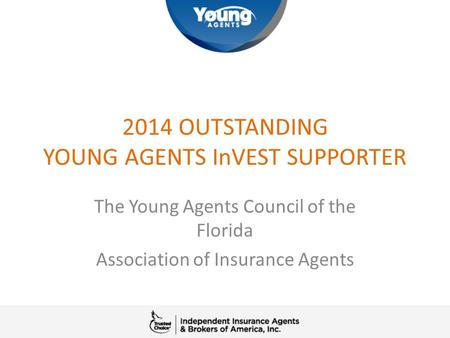 2014 OUTSTANDING YOUNG AGENTS InVEST SUPPORTER The Young Agents Council of the Florida Association of Insurance Agents.