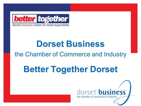 Better Together Dorset Dorset Business the Chamber of Commerce and Industry.