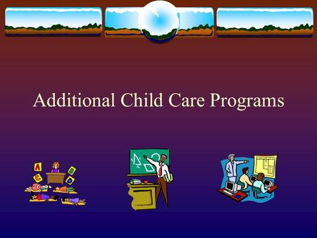 Additional Child Care Programs. Parent Cooperatives  Run by parents who wish to take part in their children's preschool experience.  Parents are responsible.