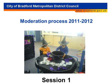 Moderation process 2011-2012 Session 1. Aims of the session To moderate Autumn observations with other colleagues for security of judgements To use the.