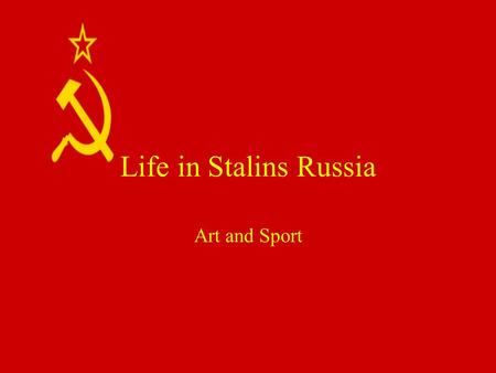 Life in Stalins Russia Art and Sport. Agitational Art Art used to manipulate ideological beliefs, specifically to spread the ideals of Communism in Russia.