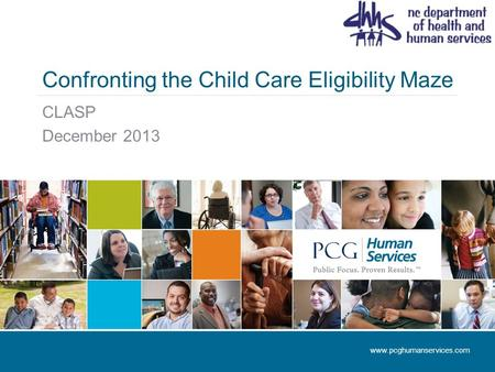 Confronting the Child Care Eligibility Maze CLASP December 2013 www.pcghumanservices.com.