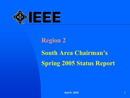 April 9, 20051 Region 2 South Area Chairman's Spring 2005 Status Report.