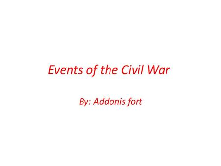 Events of the Civil War By: Addonis fort. Firing of Fort Sumter The year it took place was in (April 12, 1861) It happened at (Charleston harbor) The.